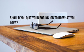 How to quit your job so you can follow your dream