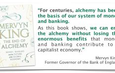 Banking (and money) is alchemy – Mervyn King (ex-Gov of the Bank of England)