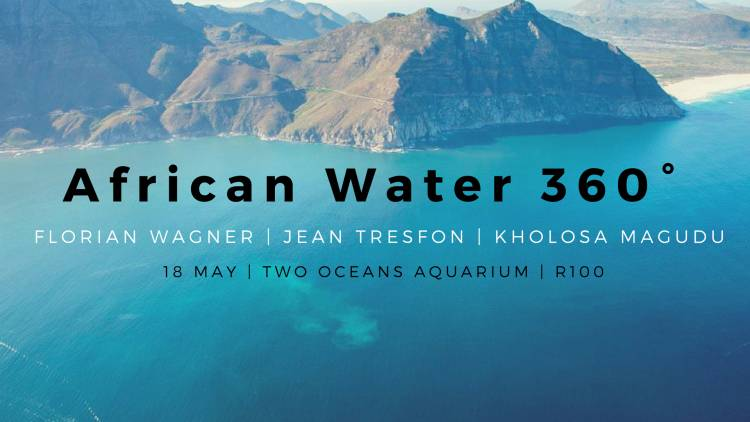 African Water 360°: Explore water at the Two Oceans Aquarium on 18 May with Florian Wagner, Jean Tresfon and Kholosa Magudu