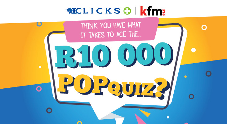Clicks R10 000 POP QUIZ on Kfm Mornings