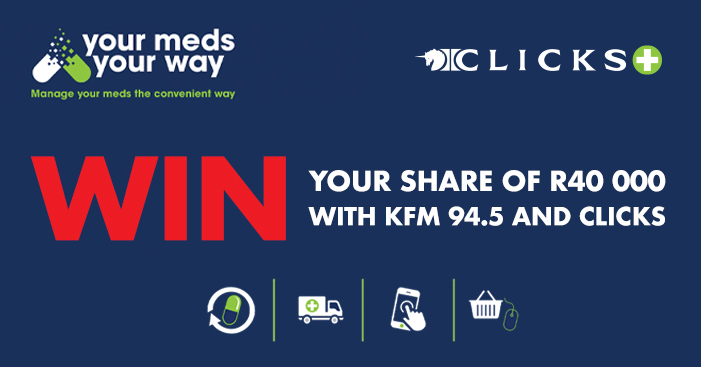 Manage your meds your way and win your share of R40 000 with Kfm 94.5 and Clicks