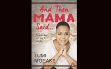 Tumi Morake's new book titled 'And Then Mama Said'. Picture: Supplied.