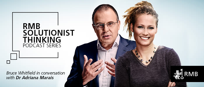 RMB Solutionist Thinking Podcast Series - Bruce Whitfield and Dr Adriana Marais